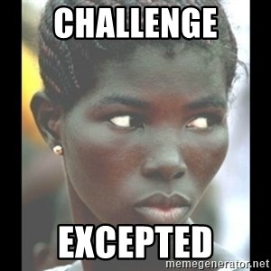 bitches be like  - Challenge  Excepted