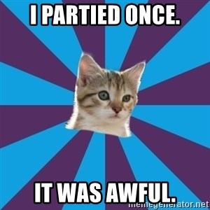 Autistic Kitten - I partied once. It was awful.