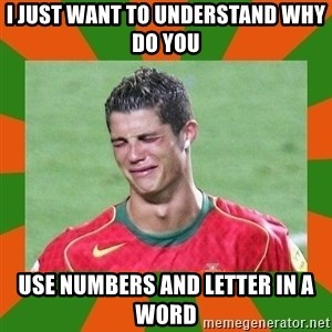 cristianoronaldo - I just want to understand why do you  use numbers and letter in a word