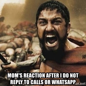 300 -  Mom's reaction after I do not reply to calls or whatsapp