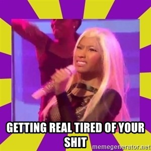 Nicki Minaj Constipation Face -  Getting real tired of your shit