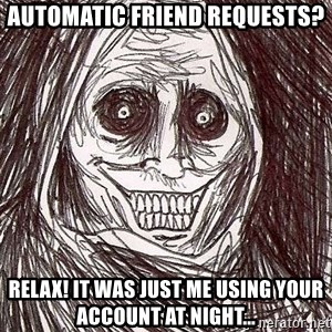Shadowlurker - Automatic friend requests? relax! it was just me using your account at night...
