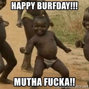 Little Black Kid - Happy Burfday!!! Mutha Fucka!!