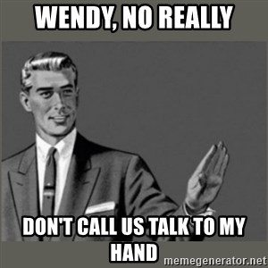 Bitch, Please grammar - WENDY, NO REALLY DON'T CALL US TALK TO MY HAND