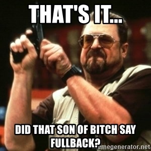 john goodman - That's it... Did that son of bitch say Fullback?