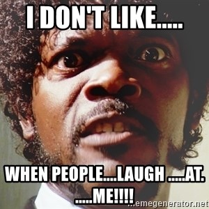 Mad Samuel L Jackson - I DON'T LIKE..... WHEN PEOPLE....LAUGH .....AT. .....ME!!!!