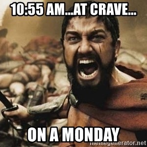 300 - 10:55 am...at crave... on a monday