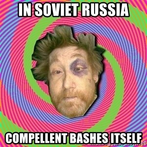 Russian Boozer - IN SOVIET RUSSIA COMPELLENT BASHES ITSELF