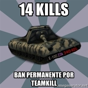 TERRIBLE E-100 DRIVER - 14 kills ban permanente por teamkill