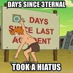 days since - Days since 3ternal took a hiatus