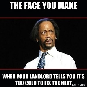 katt williams shocked - the face you make when your landlord tells you it's too cold to fix the heat