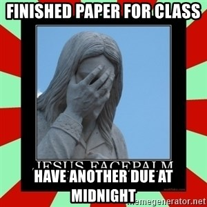 Jesus Facepalm - Finished paper for class Have another due at midnight