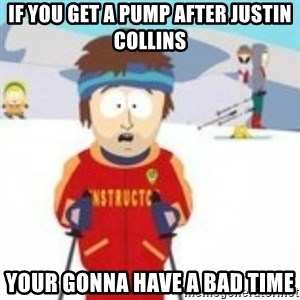 south park skiing instructor - If You Get A Pump After Justin Collins Your gonna have a Bad Time