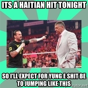CM Punk Apologize! - Its a Haitian Hit Tonight  So I'll expect for Yung E shit be to jumping like this