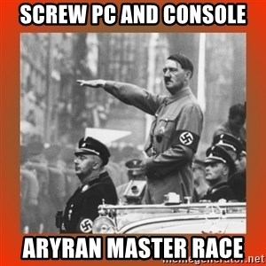 Heil Hitler - Screw PC and console Aryran master race