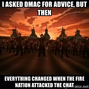 until the fire nation attacked. - I ASKED DMAC FOR ADVICE, BUT THEN EVERYTHING CHANGED WHEN THE FIRE NATION ATTACKED THE CHAT