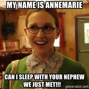 Sexually Oblivious Girl - My name is AnneMarie Can I sleep with your nephew we just met!!!😄