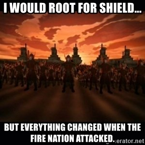 until the fire nation attacked. - I would root for shield... But everything changed when the fire nation attacked.