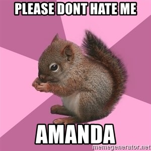 Shipper Squirrel - Please dont hate me amanda