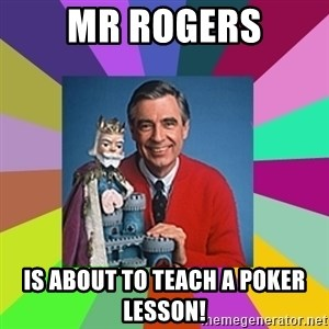 mr rogers  - Mr Rogers Is about to teach a poker lesson!