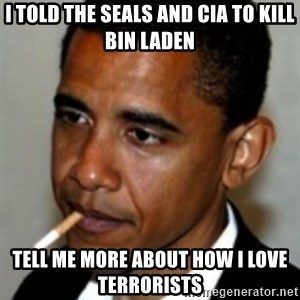No Bullshit Obama - I told the Seals and CIA to kill Bin Laden tell me more about how i love terrorists