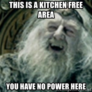 you have no power here - this is a kitchen free area you have no power here