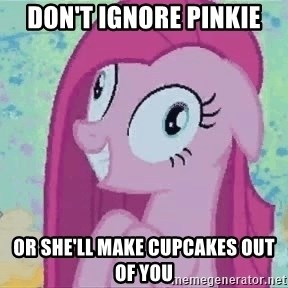 Crazy Pinkie Pie - Don't ignore pinkie or she'll make cupcakes out of you
