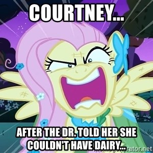 angry-fluttershy - Courtney... after the Dr. told her she couldn't have dairy...