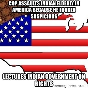Scumbag America - Cop assaults indian elderly in america because he looked suspicious  Lectures Indian government on rights