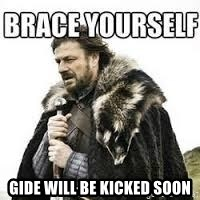 meme Brace yourself -  Gide will be kicked soon