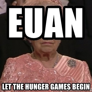 the queen olympics - Euan                      Let the Hunger Games Begin