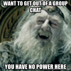 you have no power here - Want to get out of a group chat You have no power here