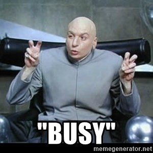 "dr. evil quotation marks -  ""Busy"""