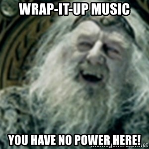 you have no power here - Wrap-it-up music You have no power here!