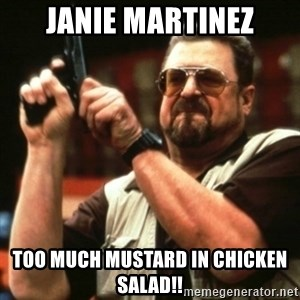 john goodman - Janie Martinez Too much mustard in chicken salad!!