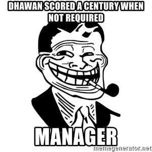 Troll Dad - Dhawan scored a century when not required Manager