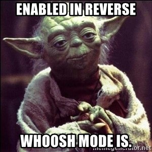 Advice Yoda - Enabled in reverse Whoosh mode is.