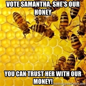 Honeybees - Vote Samantha, She's our Honey You can trust her with our money!