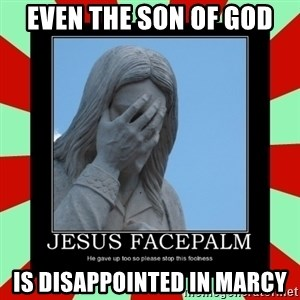 Jesus Facepalm - Even the Son of God is disappointed in Marcy