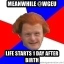 Dutch mongoloid - meanwhile @WGEU life starts 1 day after birth