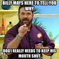Badass Billy Mays - Billy Mays here to tell you why Dog1 really needs to keep his mouth shut