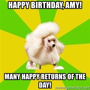 Pretentious Theatre Kid Poodle - Happy Birthday, Amy! Many Happy Returns of the Day!