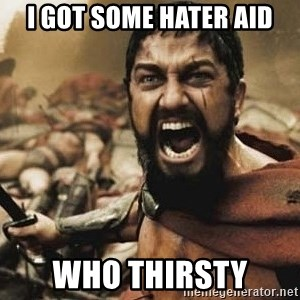 300 - I got some hater aid who thirsty