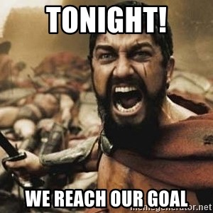 300 - TONIGHT! WE REACH OUR GOAL