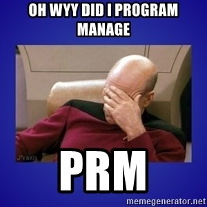 Picard facepalm  - OH WYY DID I PROGRAM MANAGE PRM