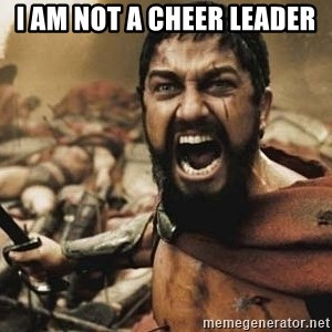 300 - I am not a cheer leader