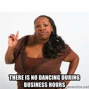 strong independent black woman asdfghjkl -  there is no dancing during business hours