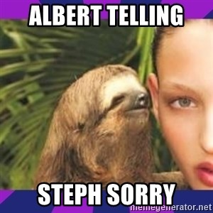 Perverted Whispering Sloth  - Albert telling  Steph sorry