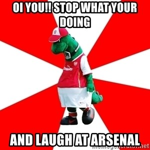 Arsenal Dinosaur - OI YOU!! Stop what your doing  and laugh at Arsenal