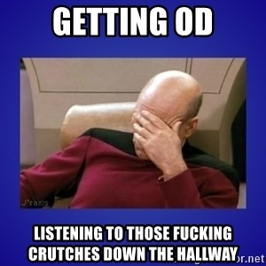 Picard facepalm  - Getting od listening to those fucking crutches down the hallway